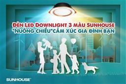 Đèn Led SUNHOUSE chiếu sáng cảm xúc bao gồm những loại đèn nào?